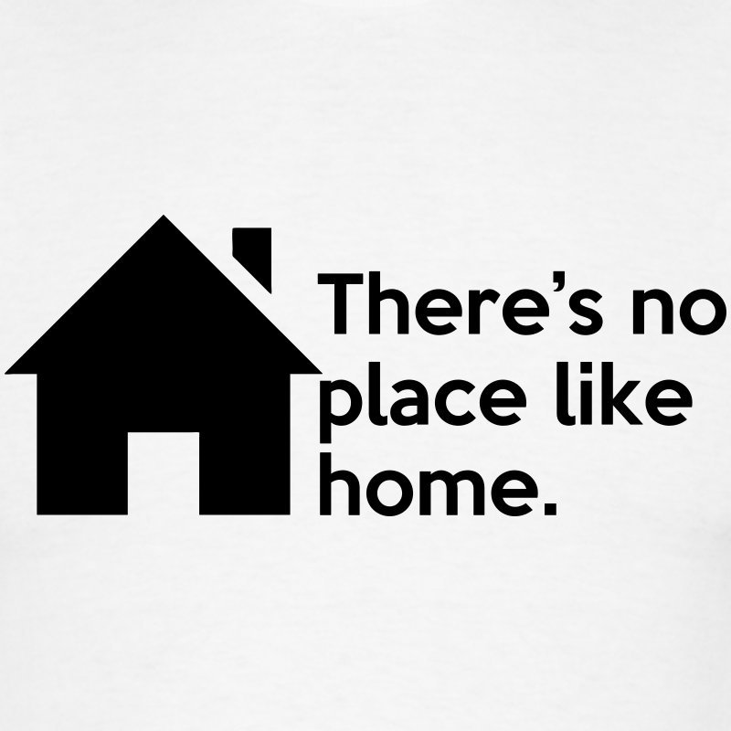 There Is No Place Like Home Quote There's No Place Like Home. Quote T-Shirt   Spreadshirt